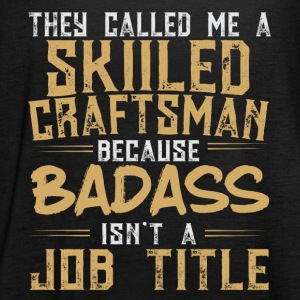 Skilled Craftsman because Badass Job Title - Women's Tank Top by Bella