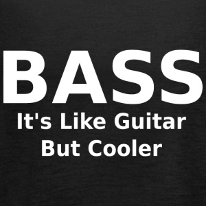 Bass it's like guitar but cooler - Frauen Tank Top von Bella