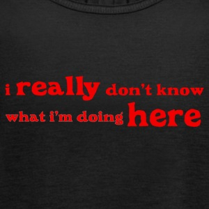 I really don t know what i'm doing here - Women's Tank Top by Bella