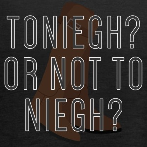 Horse / Farmhouse: To Niegh? Or Not To Neigh? - Women's Tank Top by Bella