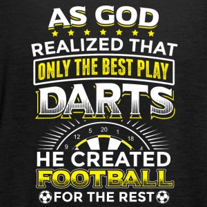 AS GOD REALIZED ONLY THE BEST PLAY DARTS - Frauen Tank Top von Bella