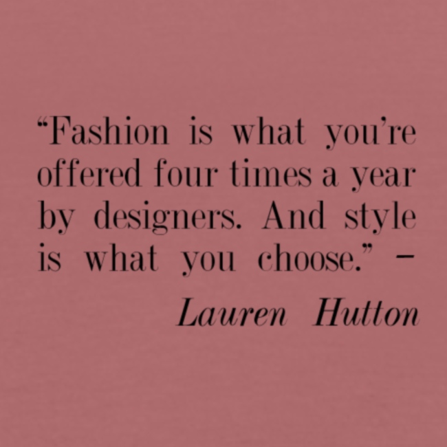 Fashion is what youre offered four times a year by