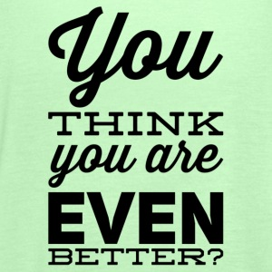 You are even better - Women's Tank Top by Bella