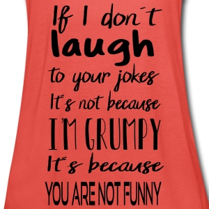 Not grumpy - you are not funny! - Women's Tank Top by Bella