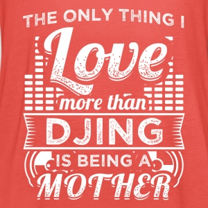 DJ THE ONLY THING I'M LOVING THAN DJING MOTHER - Women's Tank Top by Bella