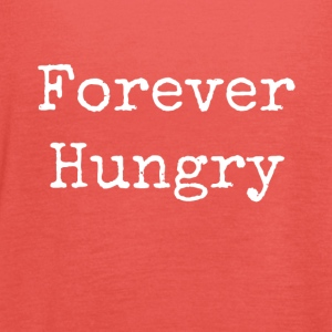 forever hungry - Women's Tank Top by Bella