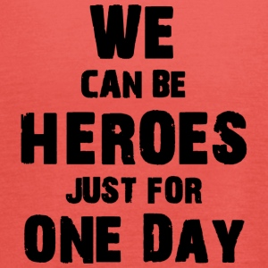 We can be heroes just for one day - Women's Tank Top by Bella