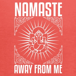 NAMASTE AWAY FROM ME - Women's Tank Top by Bella