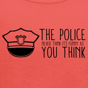 Polizei: The Police Never Think It´s Funny As You - Frauen Tank Top von Bella