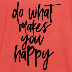 Do what makes you happy - Women's Tank Top by Bella
