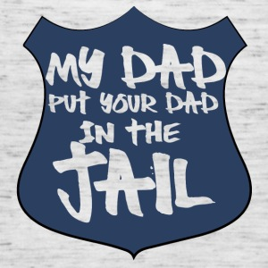 Police: My dad put your dad in the jail - Women's Tank Top by Bella