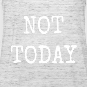NOT TODAY - Women's Tank Top by Bella