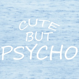 Cute but psycho - Women's Tank Top by Bella