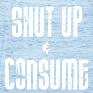 SHUT up and CONSUME - Women's Tank Top by Bella
