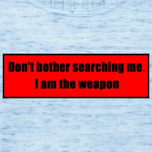 Don't Bother Searching Me - I Am The Weapon - Women's Tank Top by Bella