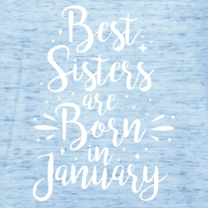 Best sisters are born in January - Women's Tank Top by Bella