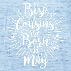 Best cousins ​​are born in May - Women's Tank Top by Bella