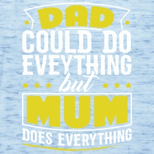 DAD COULD DO EVERYTHING BUT MUM DOES EVERYTHING - Women's Tank Top by Bella