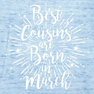 Best cousins ​​are born in March - Women's Tank Top by Bella
