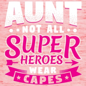 AUNT NOT ALL HEROES WEAR CAPES SUPER - Women's Tank Top by Bella
