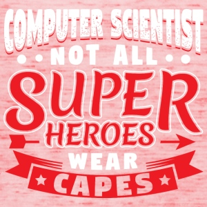 NOT ALL SUPERHEROES WEARCAPES - COMPUTER SCIENTIS - Women's Tank Top by Bella