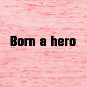 Born a hero - Women's Tank Top by Bella