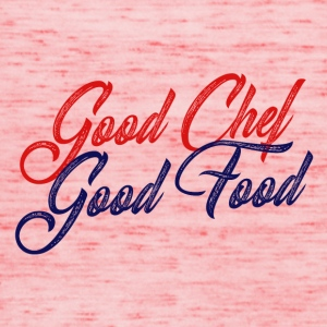 Koch / Chefkoch: Good Chef - Good Food - Frauen Tank Top von Bella