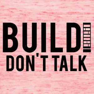 Architect / Architecture: Build! Don't Talk. - Women's Tank Top by Bella