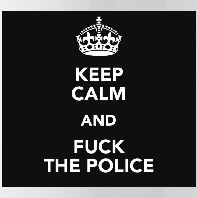 #KeepCalmAndFuckThePolice
