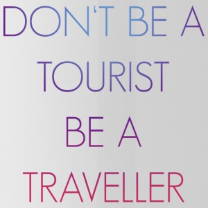 Don't be a tourist be a traveller. - Trinkflasche