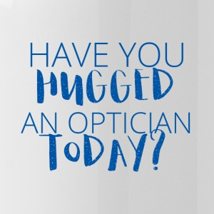 Optiker: Have you hugged an optician today? - Trinkflasche