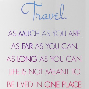 Travel. As much as you are. As Far as you can. - Trinkflasche