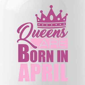 Queens are born in APRIL! - Trinkflasche