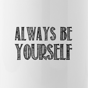 Always be yourself - Gourde