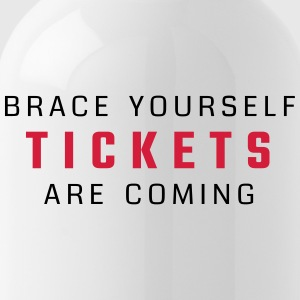 Brace yourself - tickets are coming - Bidon