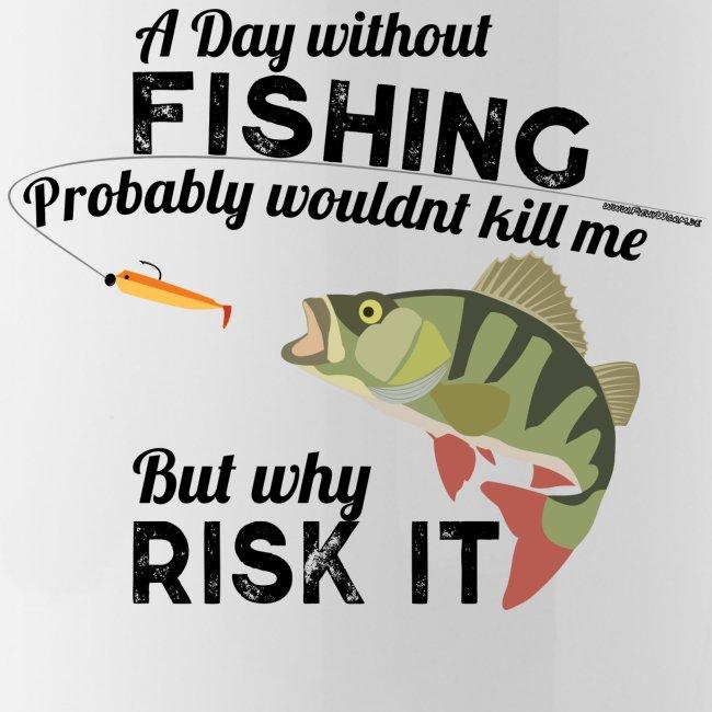 A Day without Fishing Angeln Fishyworm Bass Barsch