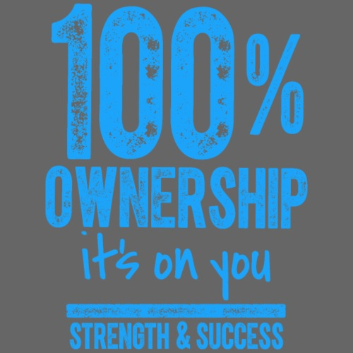 100 OWNERSHIP it's on you