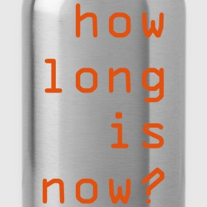 how long is now? Wie lang ist das Jetzt? - Trinkflasche