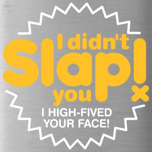 I Did Not Slap You! I Just High-Five Your Face! - Water Bottle