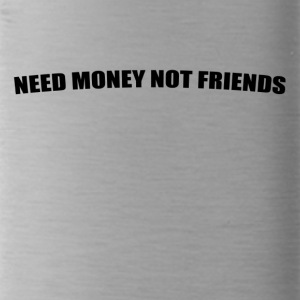 Need $$$ Not Friends - Water Bottle