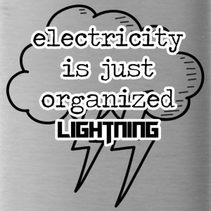 Electricians: Electricity is just organized lightnin - Water Bottle