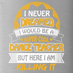 Dancing teacher funny sayings - Water Bottle