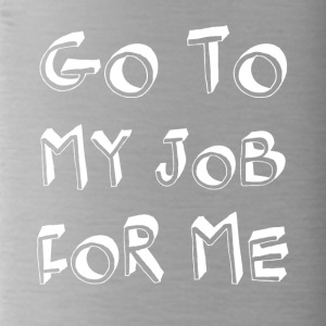 Go for me work cool sayings - Water Bottle