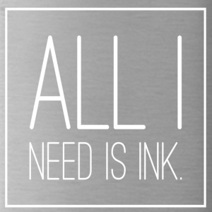 All i need is INK - Trinkflasche