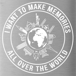 I Want To Make Memories, All Over The World - Water Bottle