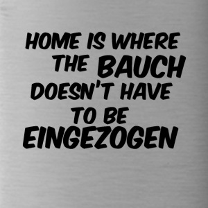 home is where the bauch doesnt have eingezogen - Trinkflasche