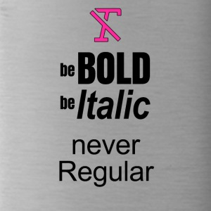 Be BOLD Be ITALIC BUT NEVER REGULAR - Water Bottle