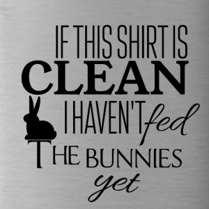If this shirt is clean I have not fed the bunnies - Water Bottle