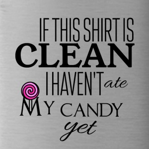 If this shirt is clean I have not ate my candy yet - Water Bottle