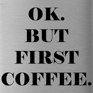 OK. MEN FIRST COFFEE - Drikkeflaske